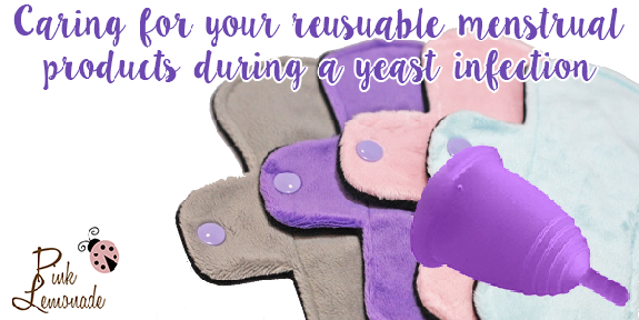 Caring For Reusable Menstrual Products During a Yeast Infection